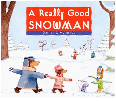 books about snowmen, A Really Good Snowman Daniel J. Mahoney