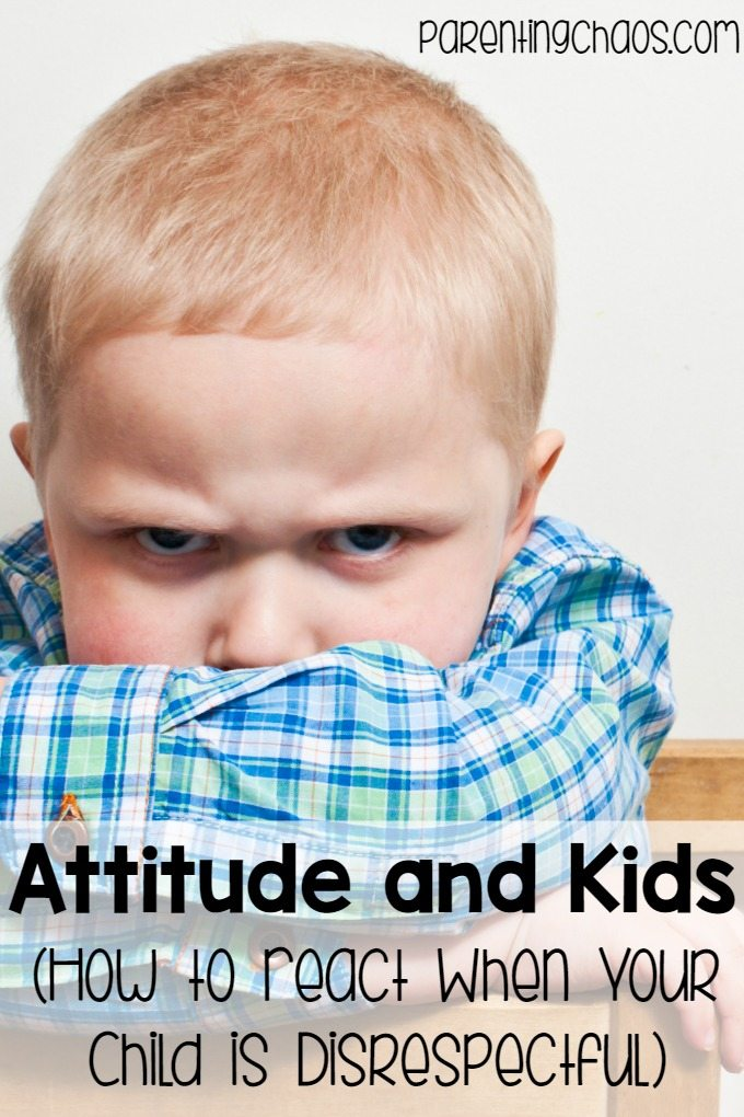 Attitude and Kids: How to React When Your Kids are Disrespectful