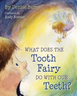 what does the tooth fairy do with our teeth by denise barry