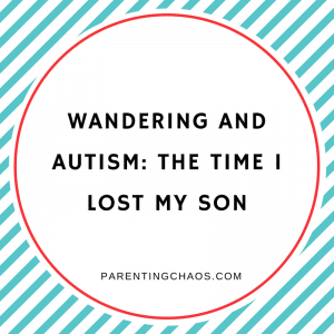 Wandering and Autism: The Time I Lost My Son