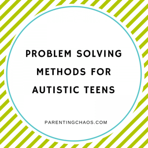 Problem Solving Methods for Autistic Teens