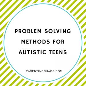 Problem Solving Methods for Autistic Teens