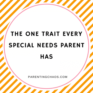 The One Trait Every Special Needs Parent Has