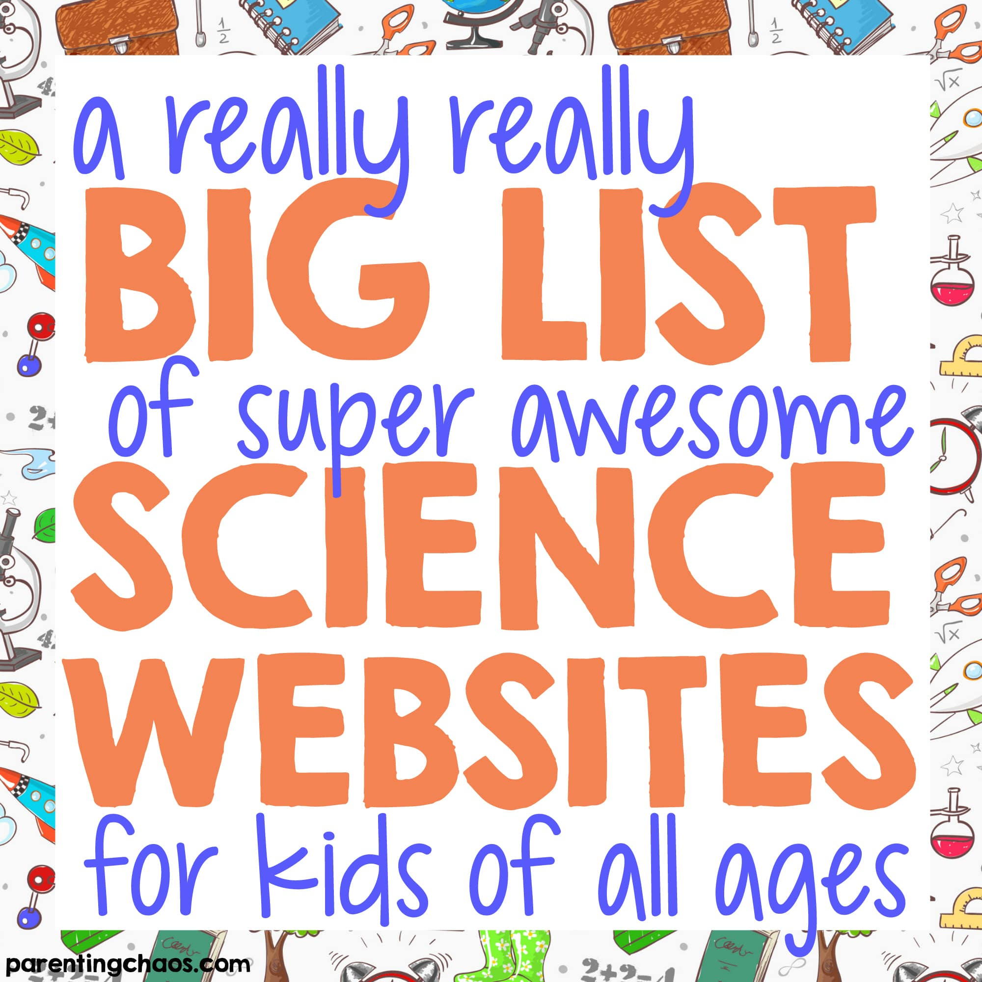 A Really Big List Of Free Science Websites For Kids Parenting Chaos