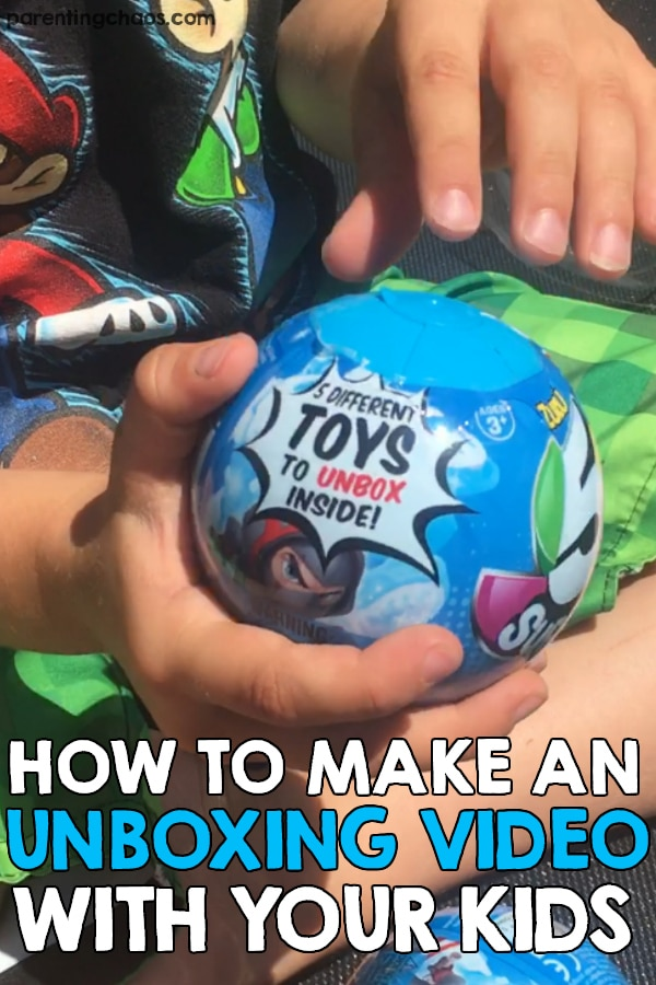 How to make an unboxing video with your kids
