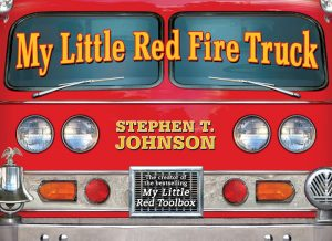 My Little Red Fire Truck by by Stephen T. Johnson